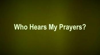 Who Hears My Prayers?