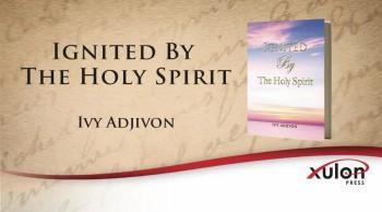 Xulon Press book Ignited By The Holy Spirit | Ivy Adjivon