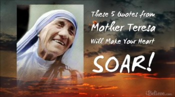 iBelieve.com: These 5 Quotes from Mother Teresa Will Make Your Heart SOAR!