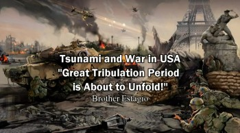 """Tsunami and War in USA! """"Great Tribulation Period is About to Unfold!"""" - Brother Estagio"""
