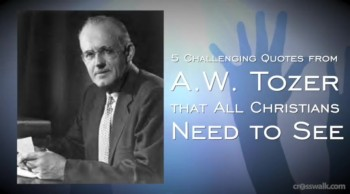 Crosswalk.com: 5 Challenging Quotes from A.W. Tozer that ALL Christians Need to See