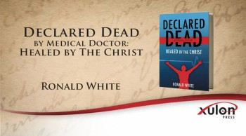 Xulon Press book Declared Dead by Medical Doctor: Healed by The Christ | Ronald White