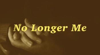 No Longer Me