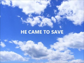 He came to save