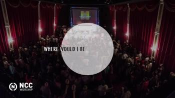 NCC Worship - Where Would I Be (Lyric Video)