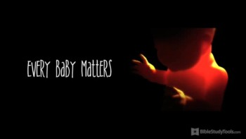 BibleStudyTools.com: Every Baby Matters - Psalm 139:13-17