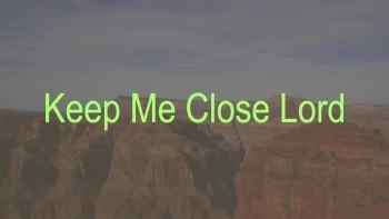 Keep Me Close Lord