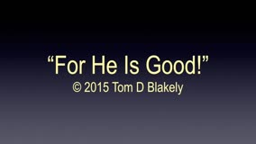 For He Is Good!