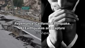 Repentance, California Earthquakes, New Jersey Earthquake and Rapture - Elvi Zapata