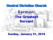 "Sermon-only Jan 31, 2016 ""The Greatest Servant"""