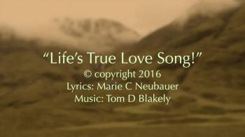 Life's True Love Song!