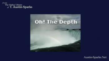 Oh, the Depth by T. Austin Sparks