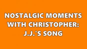 Nostalgic Moments with Christopher: J.J.'s Song
