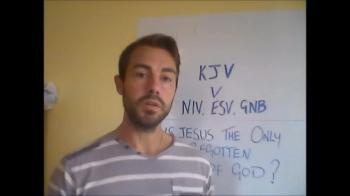 King James Bible only KJV NIV ESV GNB comparing bible versions is Jesus the begotten son of God