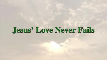 Jesus' Love Never Fails