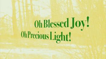 Oh Blessed Joy! Oh Precious Light!