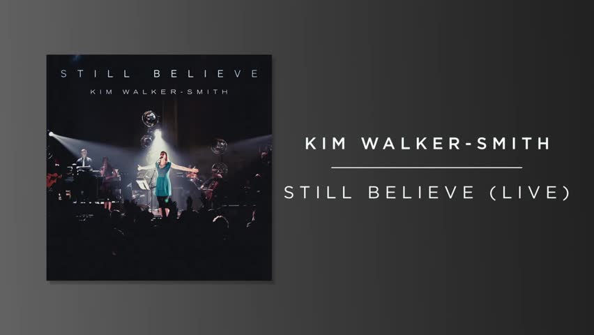 Kim Walker-Smith - Still Believe (Live/Audio)