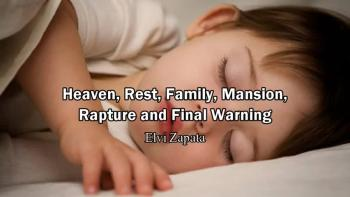 Heaven, Rest, Family, Mansion, Rapture and Final Warning - Elvi Zapata