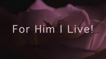 For Him I Live!