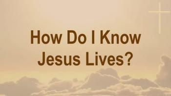 How Do I Know Jesus Lives?