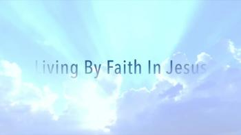 Living By Faith In Jesus