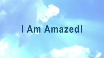 I Am Amazed!