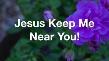 Jesus Keep Me Near You!