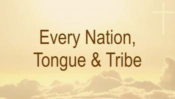 Every Nation, Tongue & Tribe