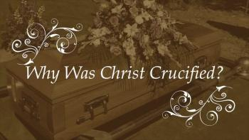 Why Was Christ Crucified?