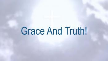 Grace And Truth!