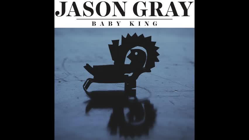 Jason Gray - Baby King