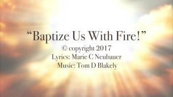 Baptize Us With Fire!