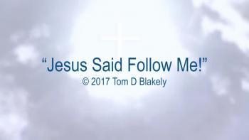 Jesus Said Follow Me!