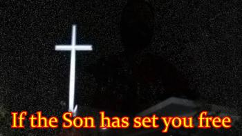 If The Son Has Set You Free
