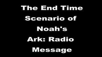 End Time Scenario of Noah's Ark