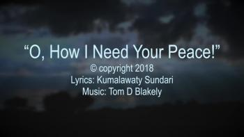 O, How I Need Your Peace!