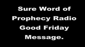 Sure Word of Prophecy Good Friday Message
