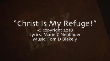Christ Is My Refuge!
