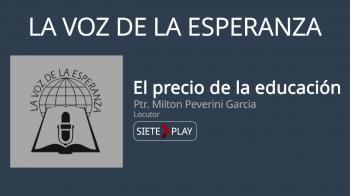 La voz de la esperanza: El precio de la educación - Ptr. Milton Peverini Garcia