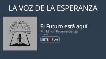 La voz de la esperanza: El futuro está aquí - Ptr. Milton Peverini Garcia
