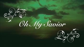 Oh My Savior