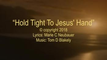 Hold Tight To Jesus' Hand