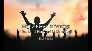 Mighty Revial is Coming! The Last Harvest is Coming - Minister Elvi Zapata
