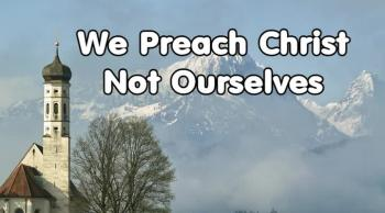 We Preach Christ not Ourselves