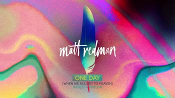 Matt Redman - One Day (When We All Get To Heaven)