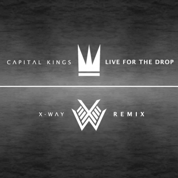 Capital Kings - Live For The Drop (X-Way Remix)
