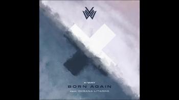 X-Way - Born Again feat. Oksana Litardo (Original Mix)