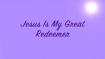 Jesus Is My Great Redeemer