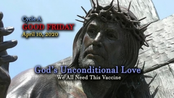 Cycle A – GOOD FRIDAY – We All Need This Vaccine  -  Presented by Deacon Bob Pladek