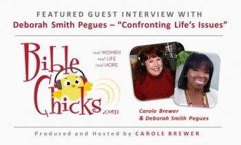 🎵🎤🐥 'Confronting Life's Issues' - Bible Chicks, Hosted by Carole Brewer with Guest Deborah Smith Pegues